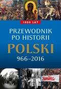 Przewodnik po historii Polski 966–2016