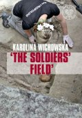 Karolina Wichowska, 'THE SOLDIERS' FIELD'. THE EXCAVATION AND IDENTIFICATION OF COMMUNIST TERROR VICTIMS BURIED IN THE POWĄZKI CEMETERY IN WARSAW